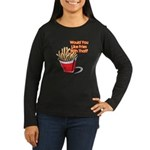 Like Fries With That? Women's Long Sleeve Dark T-S