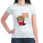 Like Fries With That? Jr. Ringer T-Shirt