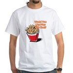 Like Fries With That? White T-Shirt