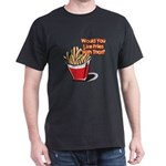 Like Fries With That? Dark T-Shirt