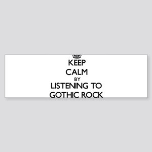 Keep calm by listening to GOTHIC ROCK Bumper Stick