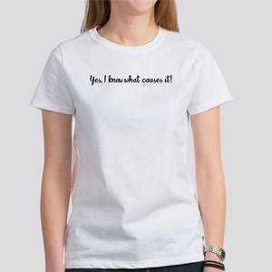 Yes, I konw what causes it - Women's T-Shirt