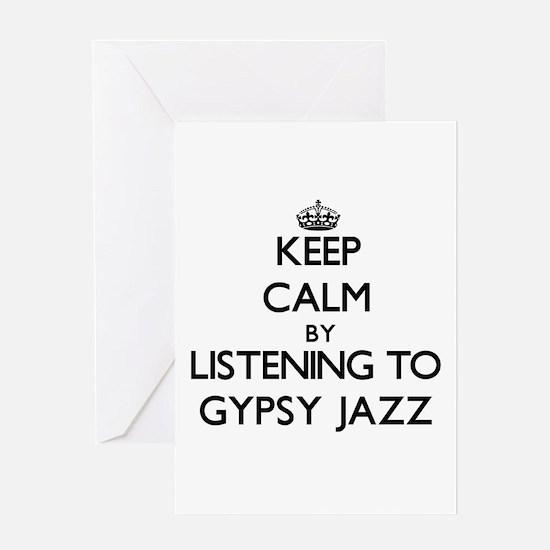 Keep calm by listening to GYPSY JAZZ Greeting Card