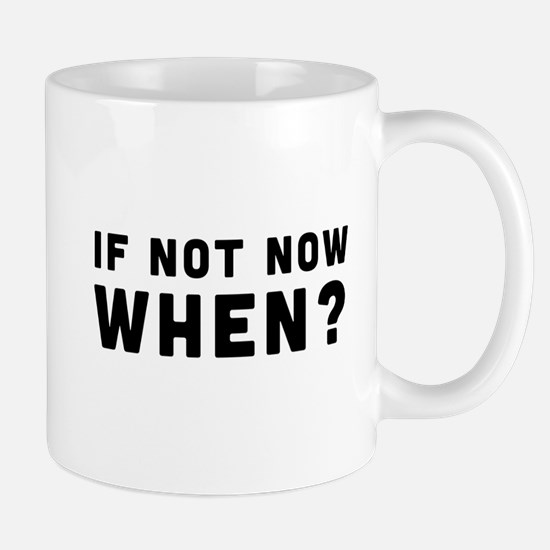 I Not Now, When? Mugs