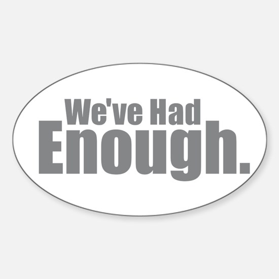 We've Had Enough Decal