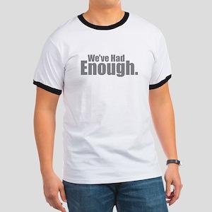 We've Had Enough T-Shirt