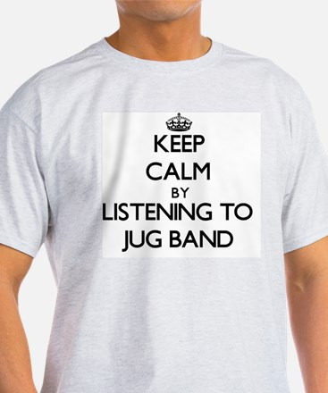 Keep calm by listening to JUG BAND T-Shirt