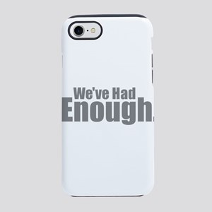 We've Had Enough iPhone 7 Tough Case