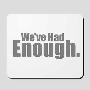 We've Had Enough Mousepad