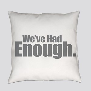 We've Had Enough Everyday Pillow