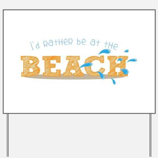 I'd rather be at the Beach Yard Sign