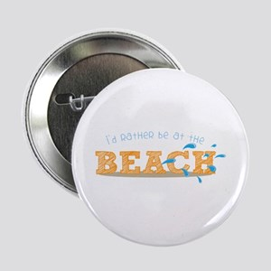 "I'd rather be at the Beach 2.25"" Button"