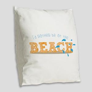 I'd rather be at the Beach Burlap Throw Pillow