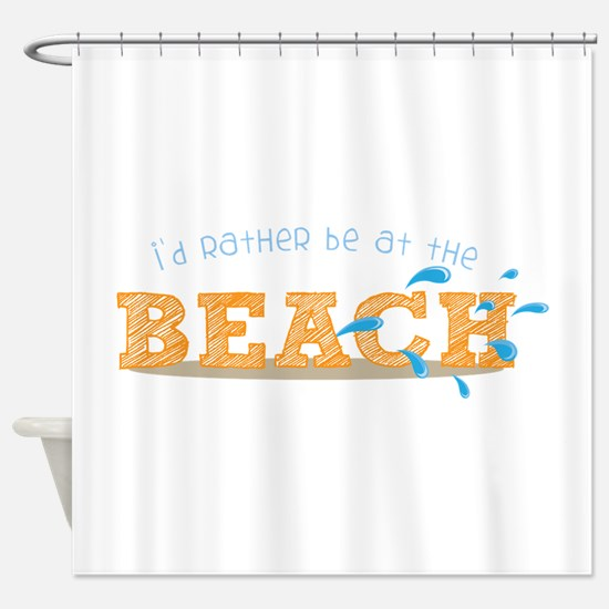 I'd rather be at the Beach Shower Curtain
