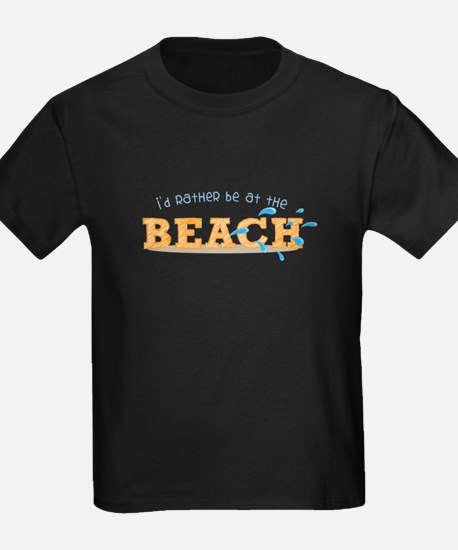 I'd rather be at the Beach T-Shirt