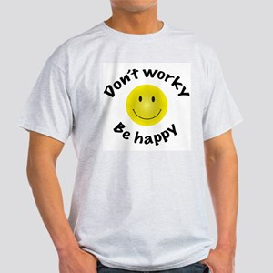Don't Worky Be Happy Light T-Shirt