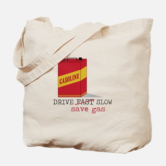 Drive Slow Save Gas Tote Bag