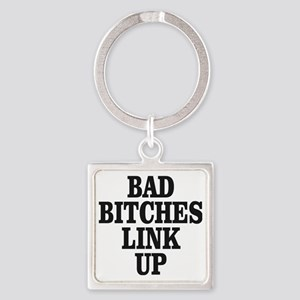 Bad Bitches Link Up Square Keychain