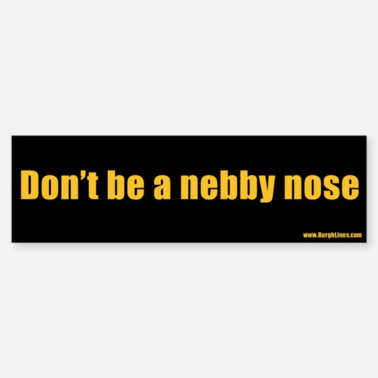 Don't be a nebby nose