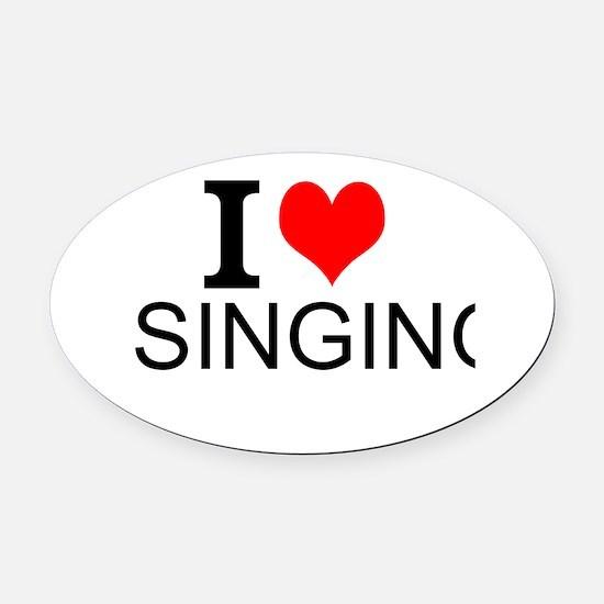I Love Singing Oval Car Magnet