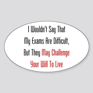 My Exams May Challenge Your Will To Live Sticker