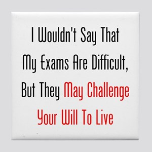 My Exams May Challenge Your Will To Live Tile Coas