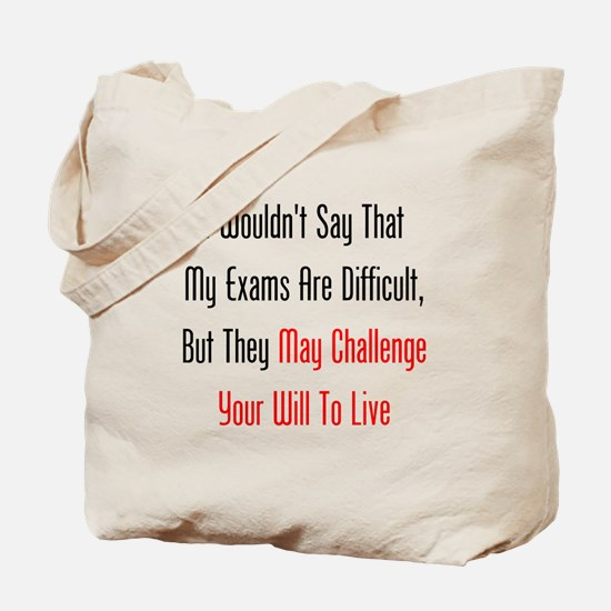 My Exams May Challenge Your Will To Live Tote Bag
