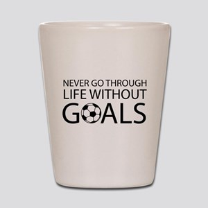 Life goals soccer Shot Glass
