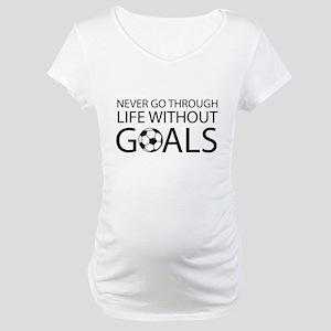 Life goals soccer Maternity T-Shirt