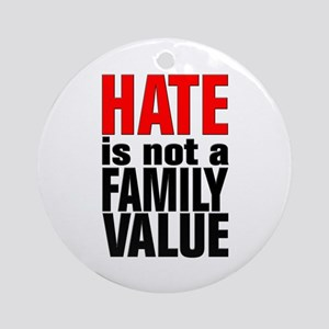 HATE is Not a Family Value Ornament (Round)