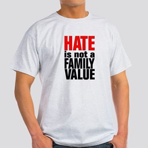 HATE is Not a Family Value Light T-Shirt