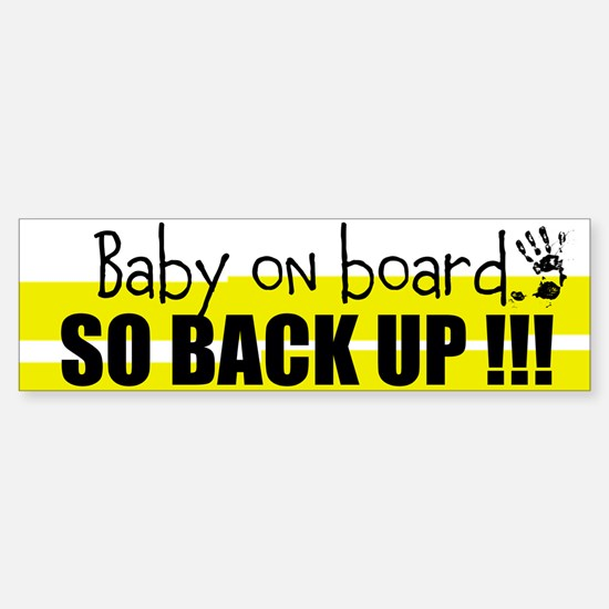 Baby On Board, So Back Up Bumper Bumper Bumper Sticker