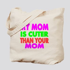My Mom is Cuter Than Your Mom Tote Bag
