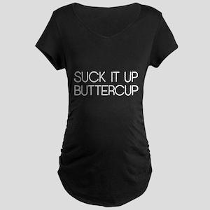 Suck It Up Buttercup Maternity T-Shirt