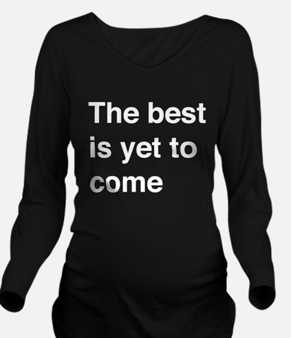 The Best Is Yet To Come Long Sleeve Maternity T-Sh