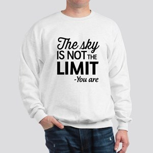 The Sky Is Not the Limit, You Are Sweatshirt