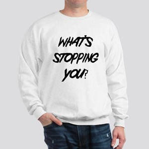 What's Stopping You? Sweatshirt