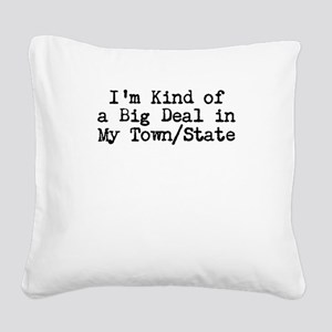 Im Kind of a Big Deal Custom Square Canvas Pillow