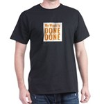 My Work Is Done Tee T-Shirt
