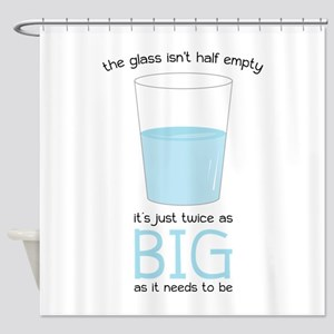 The Glass Isn't half Empty It's Just Twice As Show