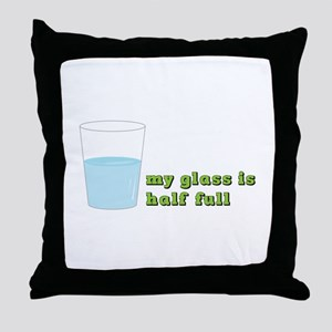 My Glass Is Half Full Throw Pillow