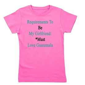 Requirements To Be My Girlfriend: *Must Girl's Tee