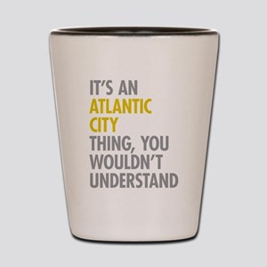 Its An Atlantic City Thing Shot Glass