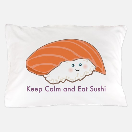 Keep Calm And Eat Sushi Pillow Case