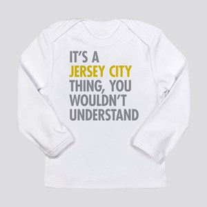 Its A Jersey City Thing Long Sleeve Infant T-Shirt