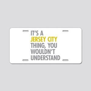 Its A Jersey City Thing Aluminum License Plate