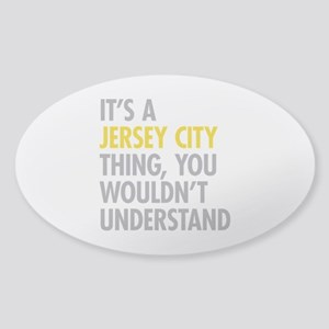 Its A Jersey City Thing Sticker (Oval)