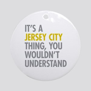 Its A Jersey City Thing Ornament (Round)