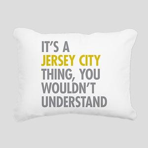 Its A Jersey City Thing Rectangular Canvas Pillow