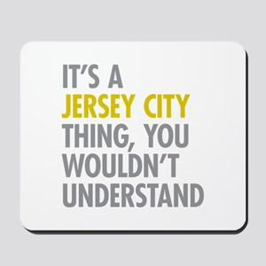 Its A Jersey City Thing Mousepad